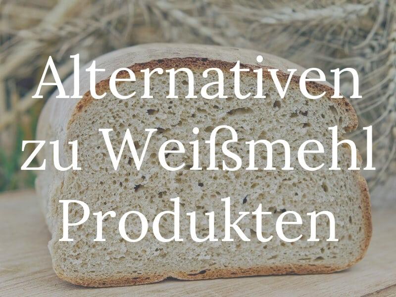 Gesunde Ernährung - Gute Alternativen zu Weißmehlprodukten